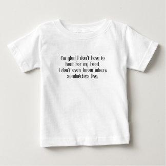 I'm glad I don't have to hunt for my food, I don't Baby T-Shirt