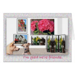I'm glad we're friends. greeting card