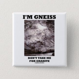 I'm Gneiss Don't Take Me For Granite (Rock Humor) Button