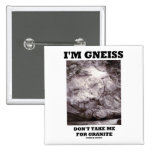 I'm Gneiss Don't Take Me For Granite (Rock Humor) Button