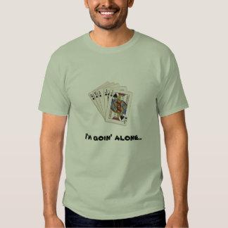 I'm goin' alone... tshirt