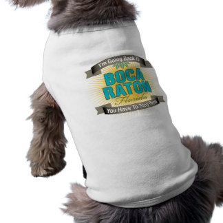 I'm Going Back To (Boca Raton) Pet T-shirt