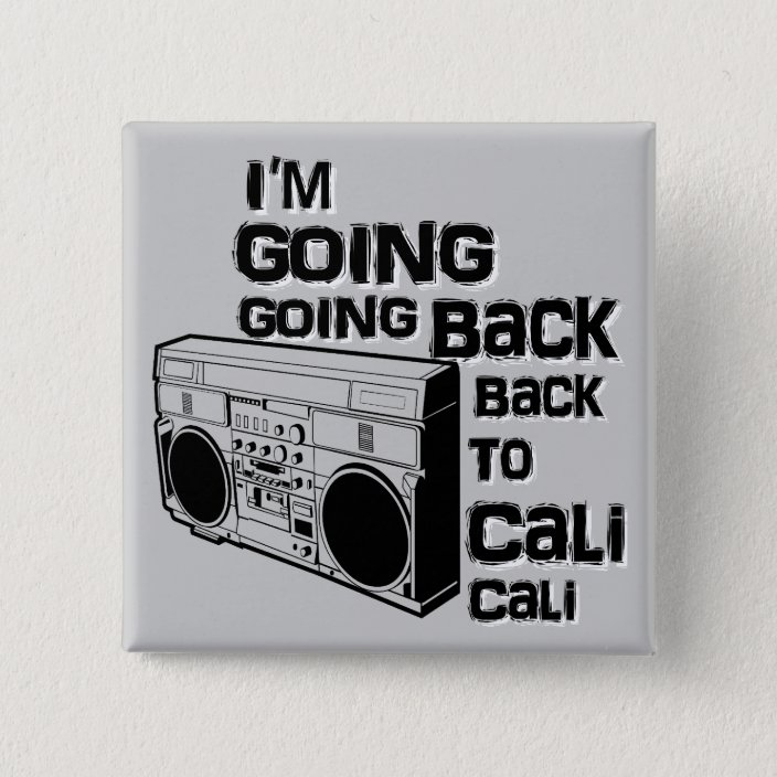 I M Going Back To Cali Button Pinback Button Zazzle Com