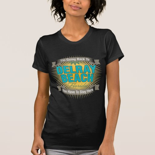 I'm Going Back To (Delray Beach) Shirts