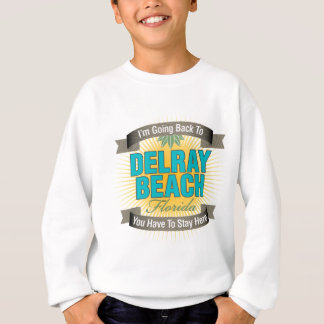 I'm Going Back To (Delray Beach) Sweatshirt