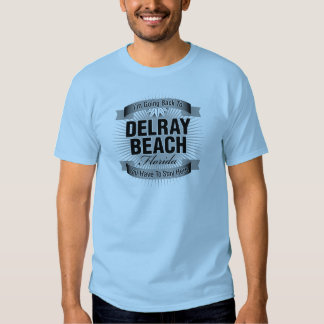 I'm Going Back To (Delray Beach) Tshirts