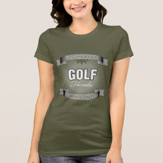 I'm Going Back To (Golf) T-Shirt