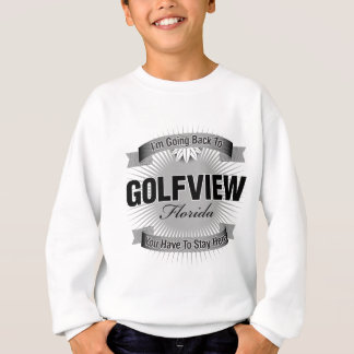 I'm Going Back To (Golfview) Sweatshirt