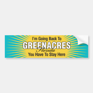 I'm Going Back To (Greenacres) Bumper Stickers