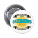 I'm Going Back To (Greenacres) Pinback Button