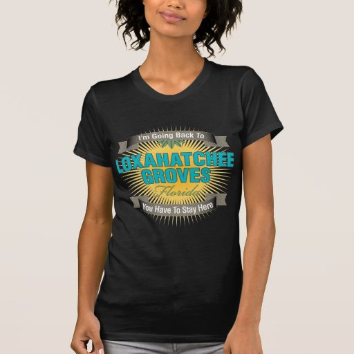I'm Going Back To (Loxahatchee Groves) T Shirt