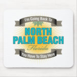 I'm Going Back To (North Palm Beach) Mousepad