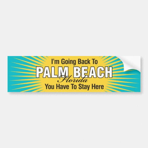 I'm Going Back To (Palm Beach) Bumper Stickers