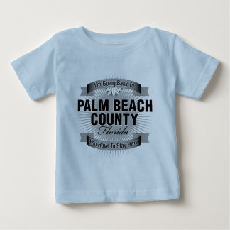I'm Going Back To (Palm Beach County) Baby T-Shirt