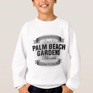 I'm Going Back To (Palm Beach Gardens) Sweatshirt