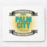I'm Going Back To (Palm City) Mousepads