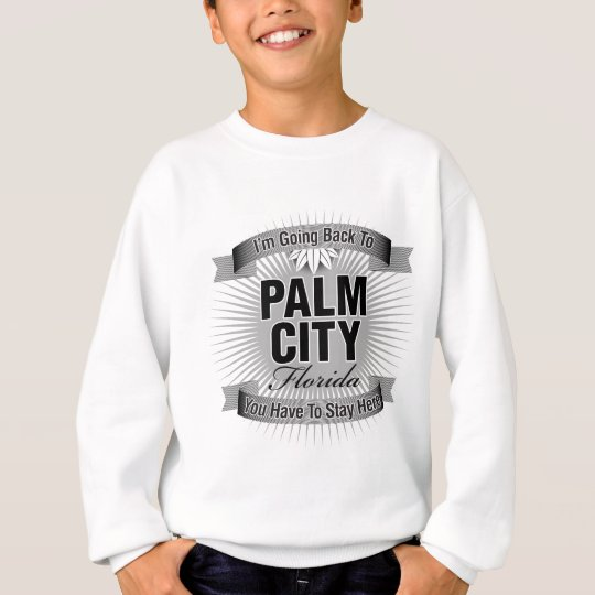 I'm Going Back To (Palm City) Sweatshirt