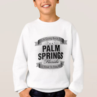 I'm Going Back To (Palm Springs) Sweatshirt