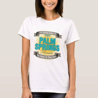 I'm Going Back To (Palm Springs) T-Shirt