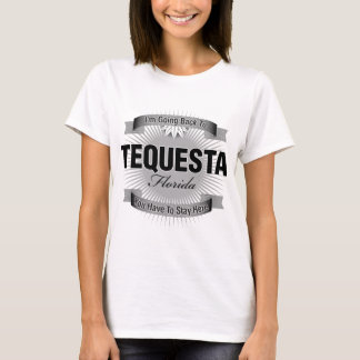 I'm Going Back To (Tequesta) T-Shirt