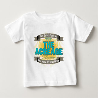 I'm Going Back To (The Acreage) Baby T-Shirt