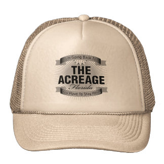 I'm Going Back To (The Acreage) Hats
