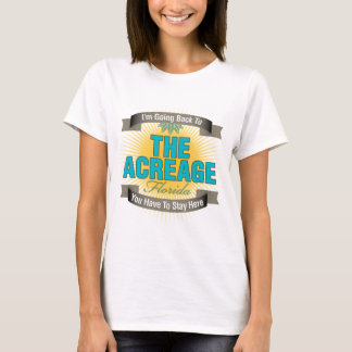 I'm Going Back To (The Acreage) T-Shirt