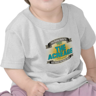 I'm Going Back To (The Acreage) T Shirt
