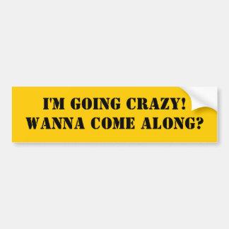 I'm Going Crazy Car Bumper Sticker