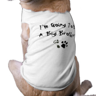 I'm Going To Be A Big Brother ! Dog Tee Shirt
