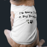 """I&#39;m Going To Be A Big Brother ! Tee<br><div class=""""desc"""">This is very cute design to tell your loved ones that a new baby is on the way. With the unique baby&#39;s foot and dog&#39;s paw print side by side !</div>"""