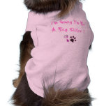 I'm Going To Be A Big Sister ! Dog Tee Shirt
