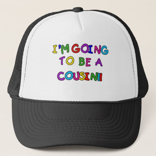 I'm Going to be a Cousin Trucker Hat