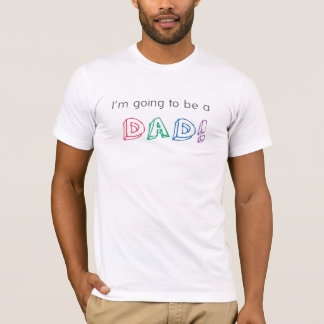I'm going to be a DAD! Shirt