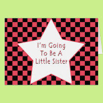 I'm Going To Be A Little Sister Card