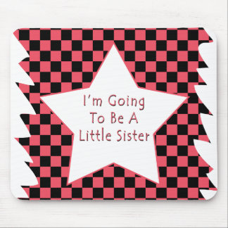 I'm Going To Be A Little Sister Mouse Pad