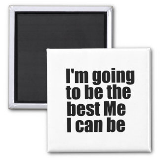 I'm going to be the best Me I can be Refrigerator Magnets