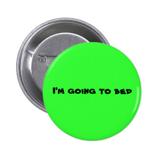 I'm going to bed pinback button