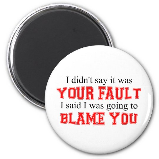 I'm Going To Blame You 2 Inch Round Magnet
