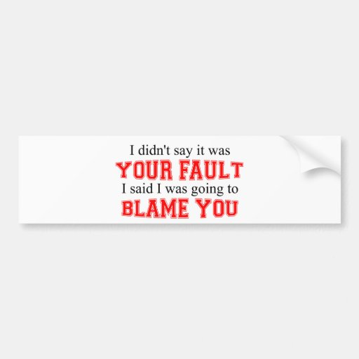 I'm Going To Blame You Bumper Sticker