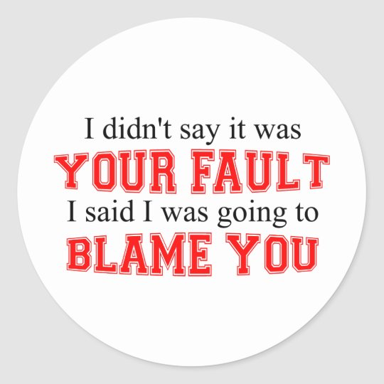 I'm Going To Blame You Classic Round Sticker