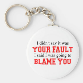 I'm Going To Blame You Keychain