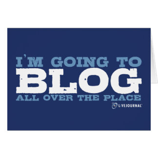 I'm going to blog all over the place (LiveJournal) Greeting Card