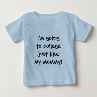 I'm going to college just like my mommy baby T-Shirt