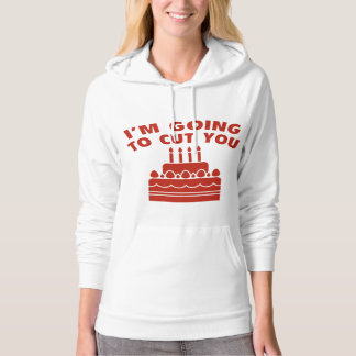 I'm Going To Cut You A Piece Of Delicious Birthday Hoodie