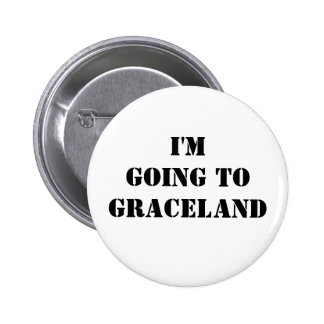 I'm going to Graceland Pinback Button