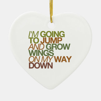 i'm going to jump and grow wings on my way down. ceramic ornament