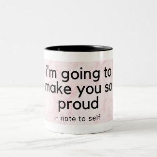 I'm Going to Make You So Proud Mug