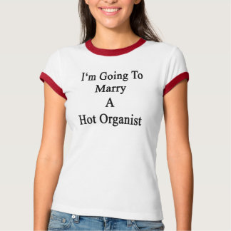 I'm Going To Marry A Hot Organist T-Shirt