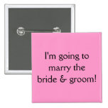 I'm going to marry the bride & groom! 2 inch square button